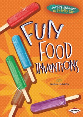 Fun Food Inventions By Higgins, Nadia